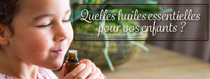 Les huiles essentielles et vos enfants